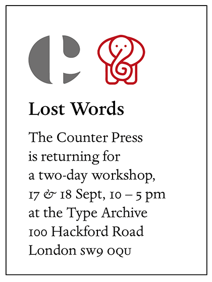 Lost Words – The Counter Press is happy to announce a two-day workshop, 29 & 30 April, 10 – 5 pm at the Type Archive 100 Hackford Road London SW9 0QU